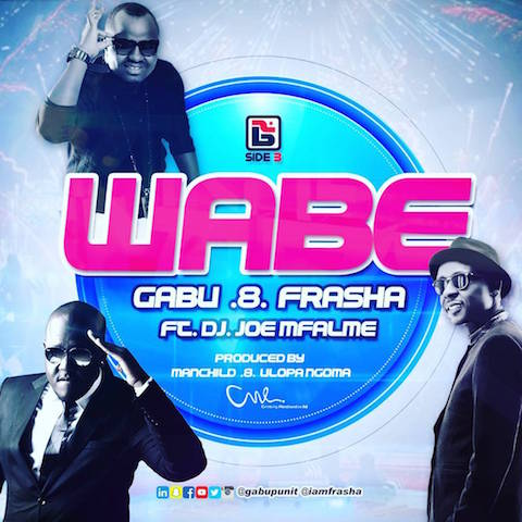 Gabu  & Frasha ft. DJ Joe Mfalme – Wabe
